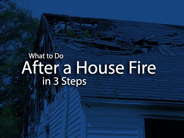 3 Important Steps to Take After a House Fire